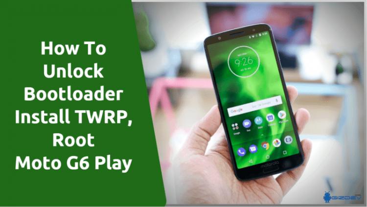 Unlock Bootloader, Install TWRP, Root Moto G6 Play
