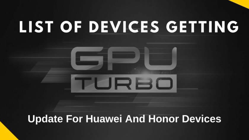 The List Of Huawei And Honor Devices GPU Turbo Update Roll Out. These are for GPU Turbo Update For Honor and GPU Turbo Update For Huawei.
