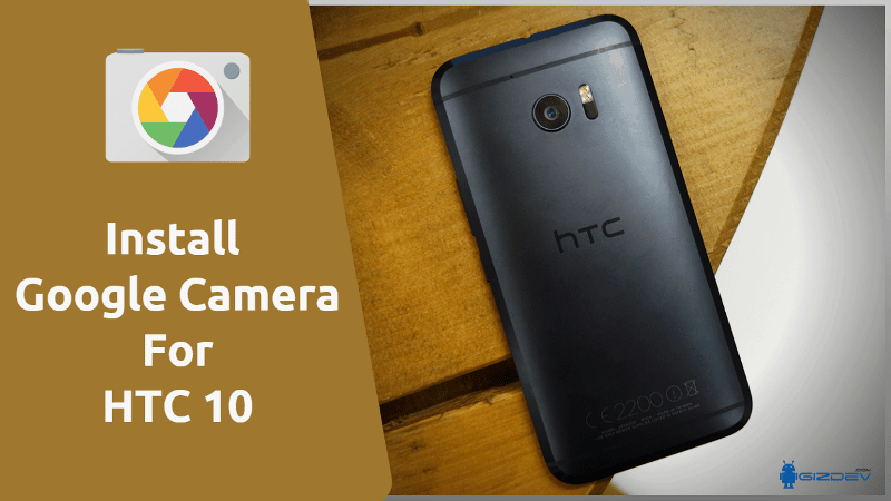 Download Google Camera For HTC 10 To Get HDR+ & Portrait
