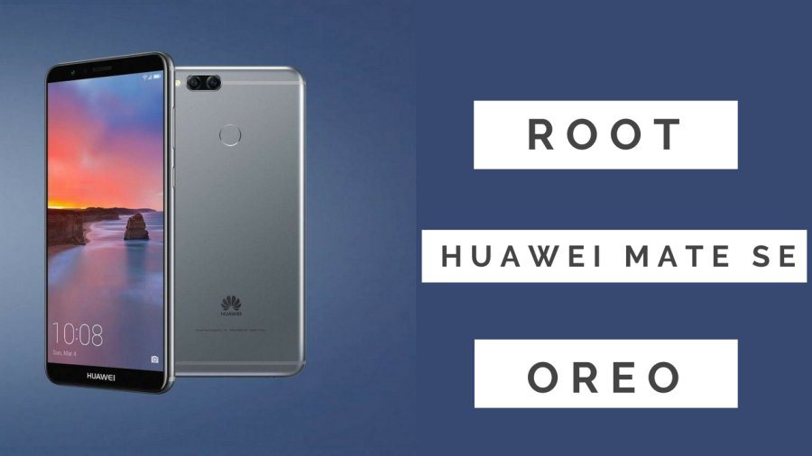 How To Install TWRP Recovery and Root Huawei Mate SE Oreo