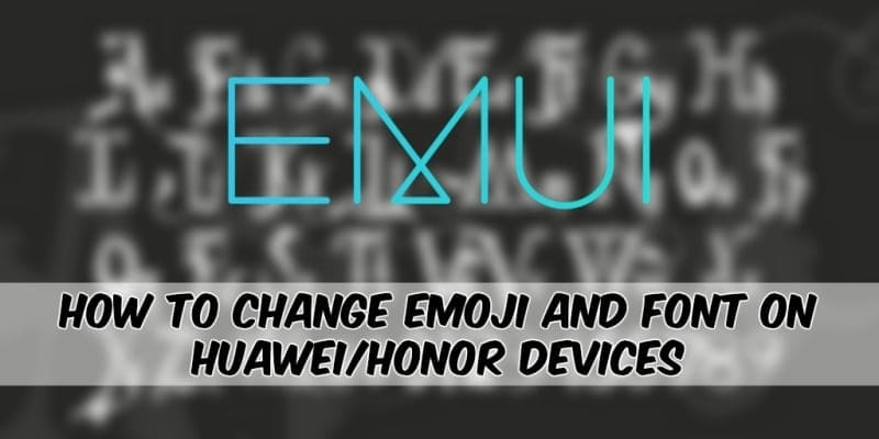 How To Change Emoji And Font On Huawei/Honor Devices [NO-ROOT]