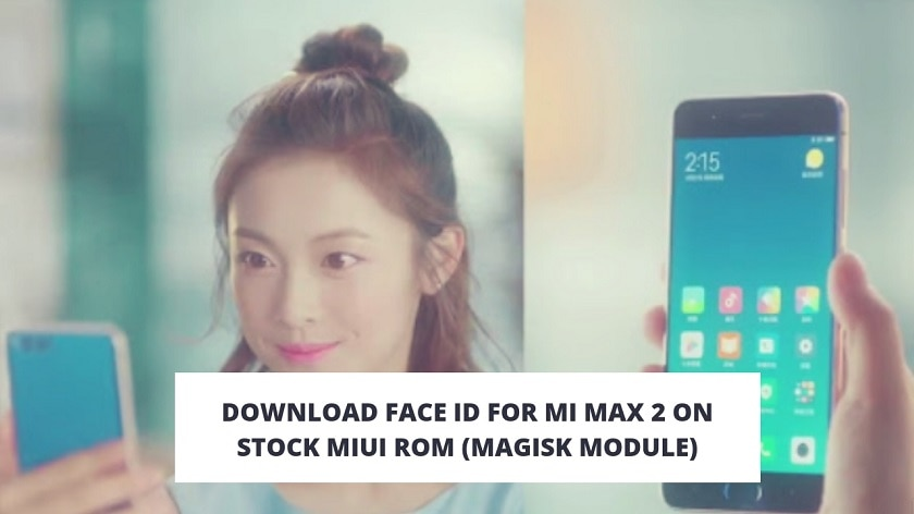 Download Face ID For MI Max 2 On Stock MIUI ROM (Magisk Module)