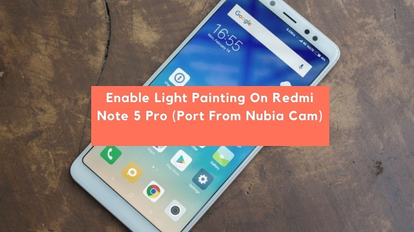 Enable Light Painting On Redmi Note 5 Pro (Port From Nubia Cam)
