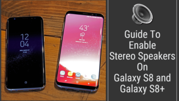 Enable Stereo Speakers On Galaxy S8 & S8+
