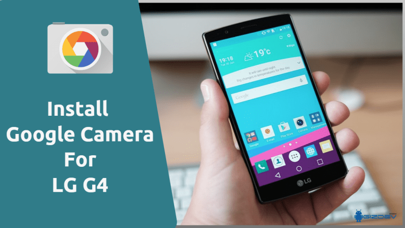 Download Google Camera For LG G4 To Get HDR+ (Without Root)