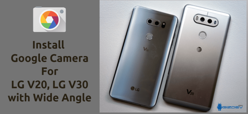 Download Google Camera For LG V20, LG V30 with Wide Angle