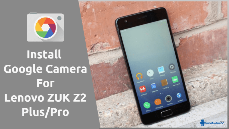 Google Camera For Lenovo ZUK Z2 Plus/Pro
