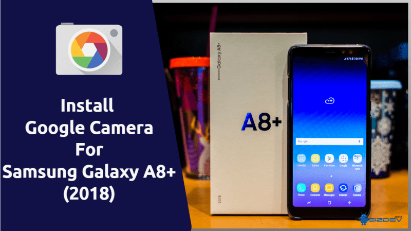 Download Google Camera For Samsung Galaxy A8+ 2018