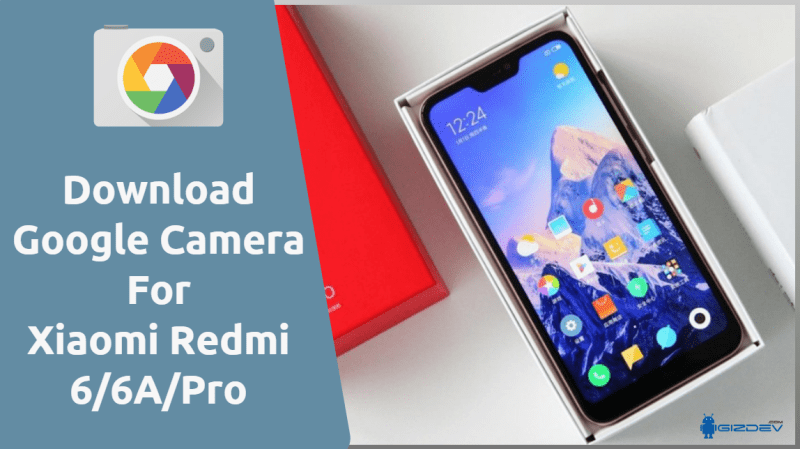 Download Google Camera For Xiaomi Redmi 6/6A/Pro