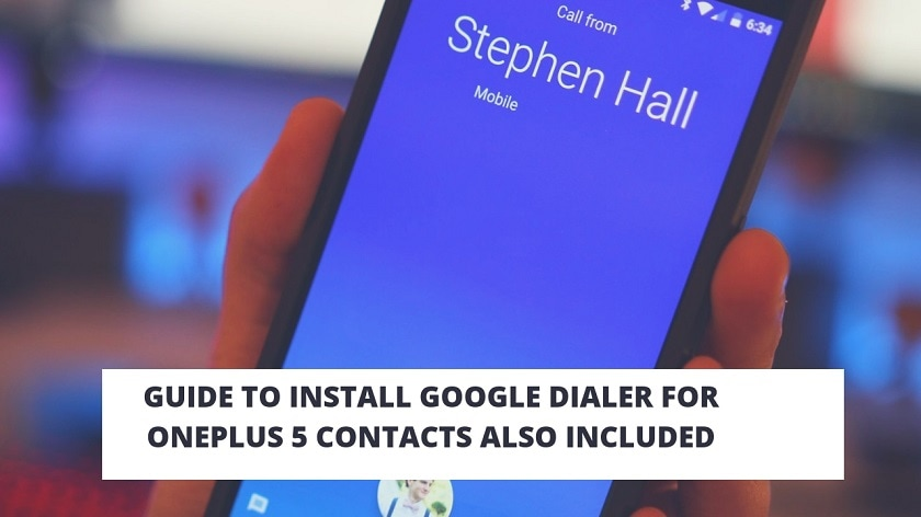 Guide To Install Google Dialer For OnePlus 5 Contacts Also Included. Follow the post to Install Google Contacts on OnePlus 5.