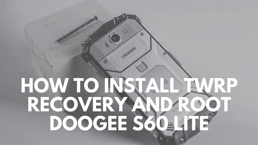 How To Install TWRP Recovery And Root DOOGEE S60 Lite
