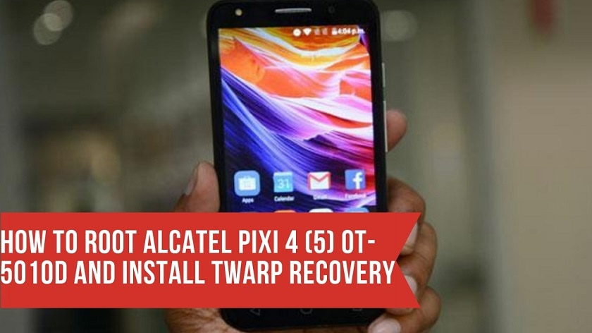 How To Root Alcatel Pixi 4 (5) OT-5010D And Install TWARP Recovery