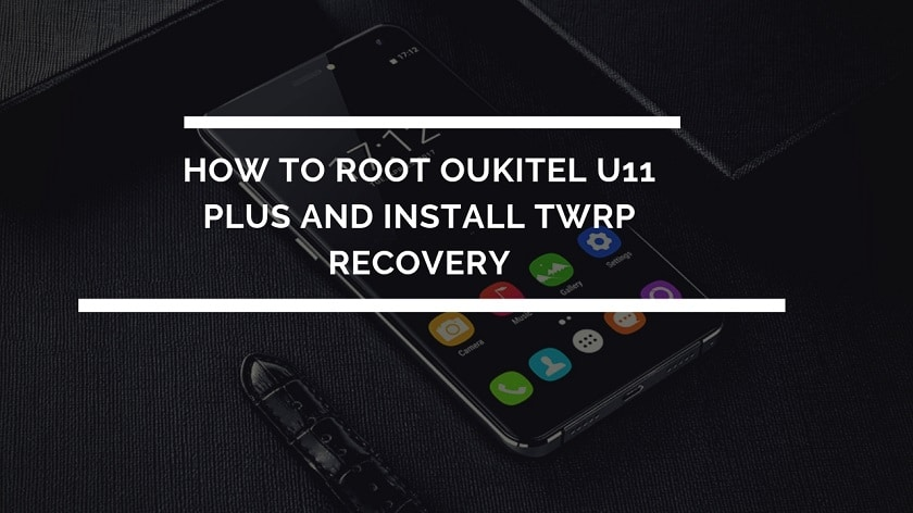 How To Root Oukitel U11 Plus And Install TWRP Recovery Working Method. Follow the post to get root on Oukitel U11 Plus.
