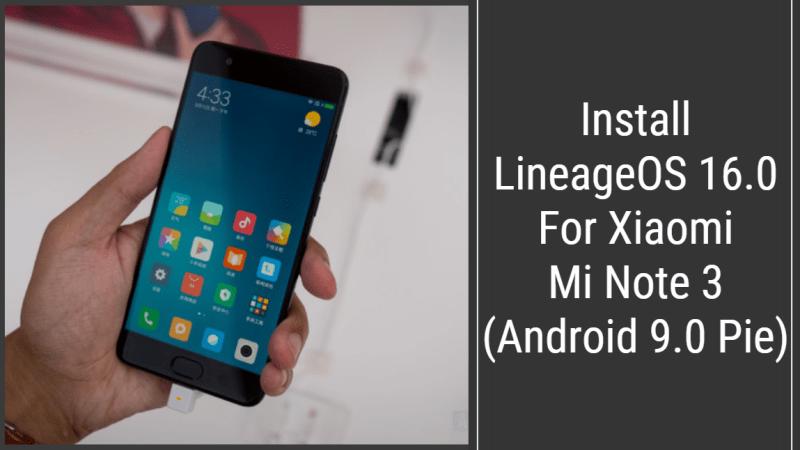 LineageOS 16.0 For Xiaomi Mi Note 3