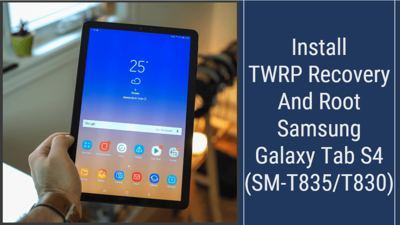 Install TWRP and Root Galaxy Tab S4 (SM-T835/T830)