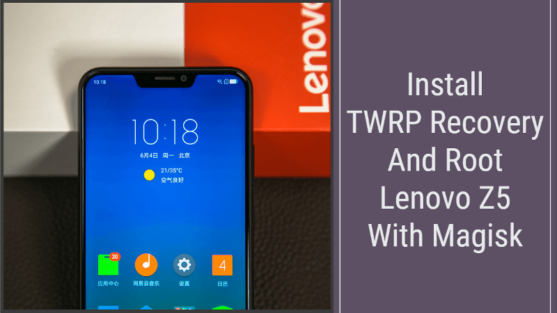 Install TWRP Recovery And Root Lenovo Z5 With Magisk