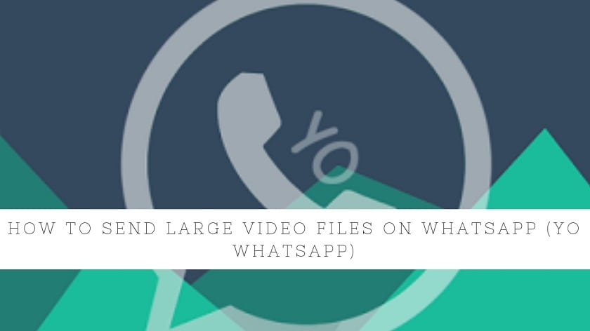 How To Send Large Video Files On WhatsApp (Yo WhatsApp)