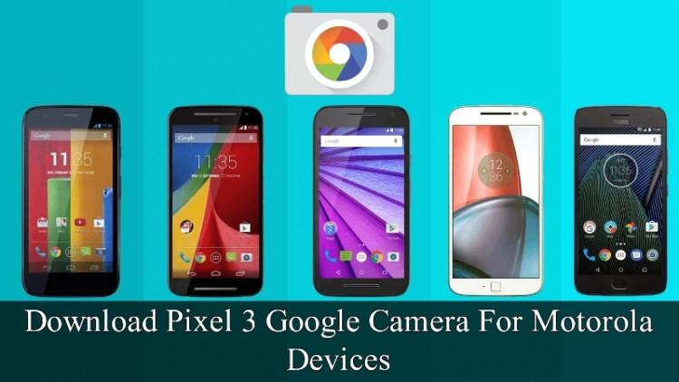 Pixel 3 Google Camera For Motorola Devices