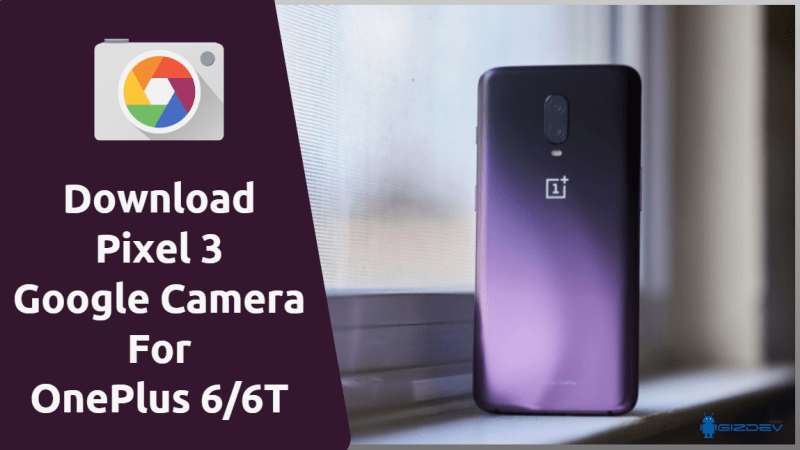Download Pixel 3 Google Camera For OnePlus 6/6T
