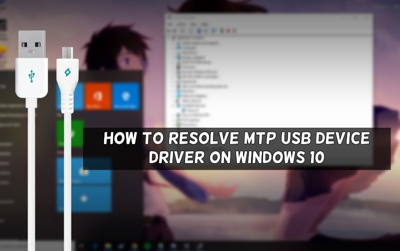 Resolve MTP USB Device Driver On Windows 10