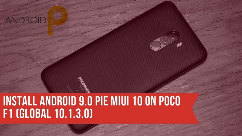 Install Android 9.0 Pie MIUI 10 On Poco F1 (Global Stable Version). Follow the post to install the MIUI 10 Pie ROM For Poco F1.