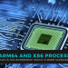 ARM, ARM64 And X86 Processors, What is the difference? Which is more superior?