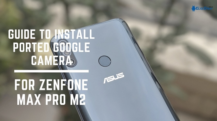Guide To Install Ported Google Camera For Zenfone Max Pro M2