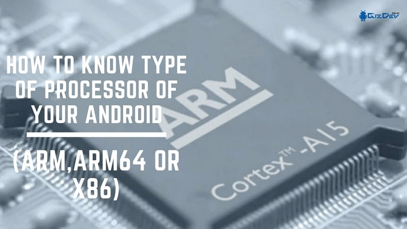 How To Know Type Of Processor Of Your Android (ARM, ARM64 Or X86). Follow the post to know your Android Phone Processor Architecture.