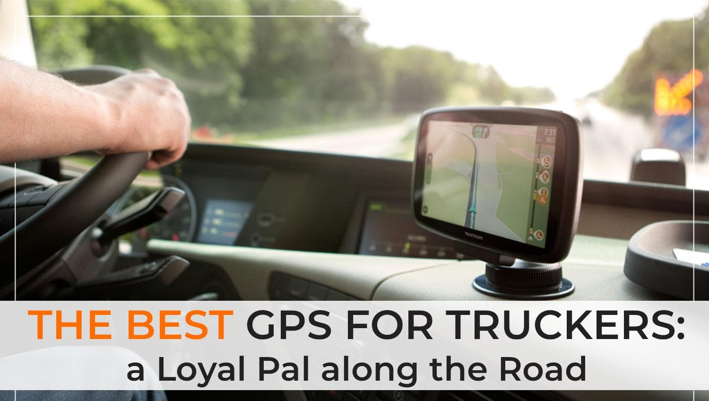 Best Gps For Truckers >> The Best Gps For Truckers A Loyal Pal Along The Road