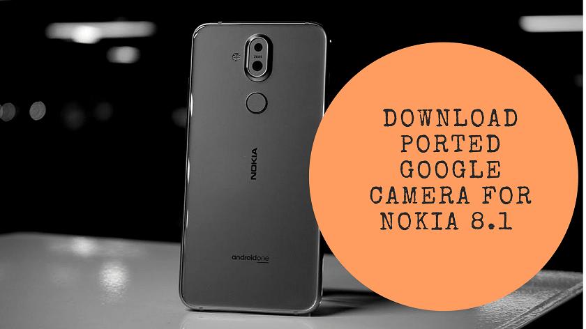 Download Ported Google Camera For Nokia 8.1
