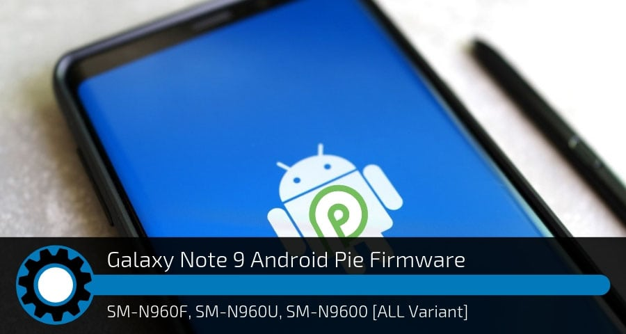 Download Samsung Galaxy Note 9 Android Pie Firmware [ALL
