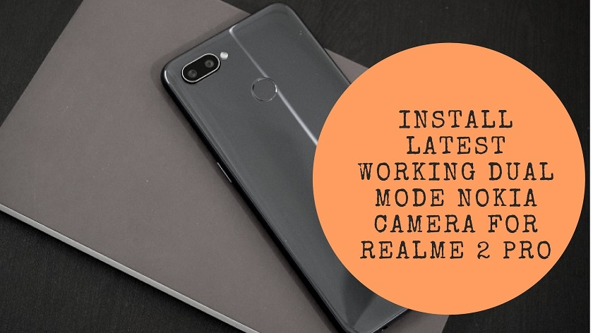 Install Latest Working Dual Mode Nokia Camera For Realme 2 Pro