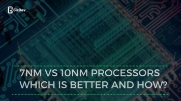 7nm vs 10nm processors Which is better and how?