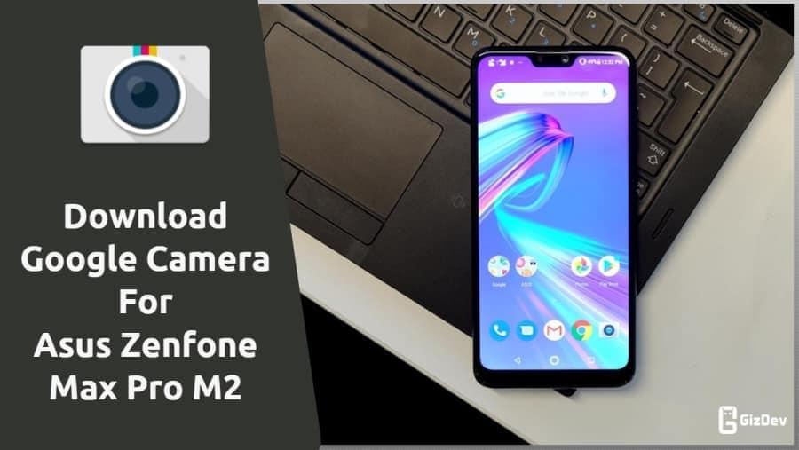 Google Camera For Asus Zenfone Max Pro M2