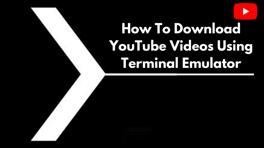 How To Download YouTube Videos Using Terminal Emulator