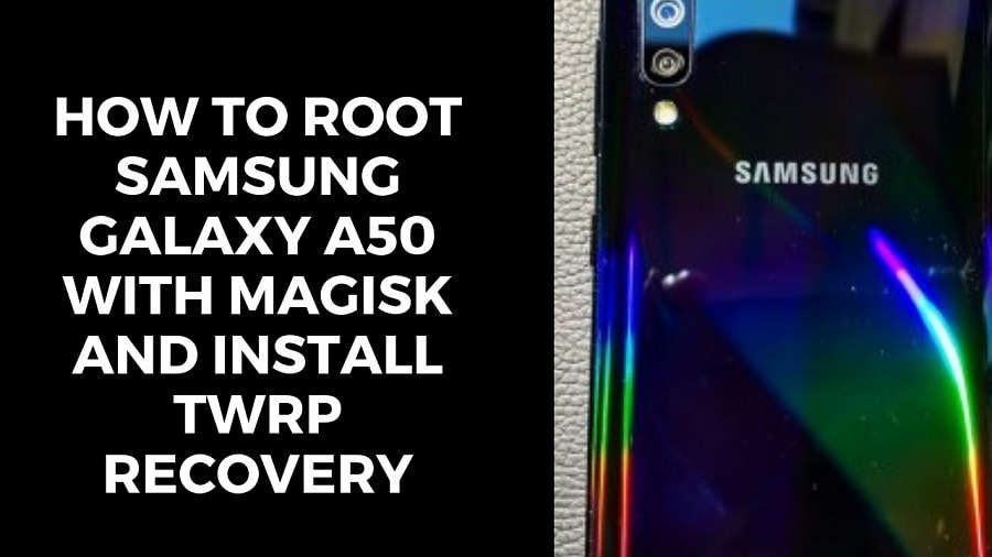 How To Root Samsung Galaxy A50 with Magisk And Install