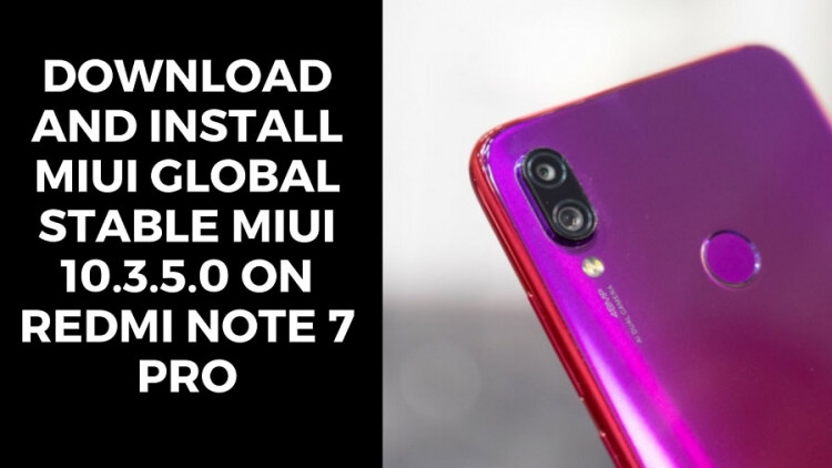 Download And Install MIUI Global Stable MIUI 10.3.5.0 On Redmi Note 7 Pro