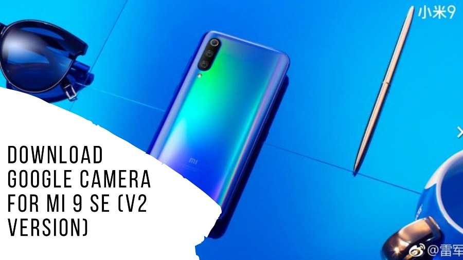 Download Google Camera For MI 9 SE (V2 Version)