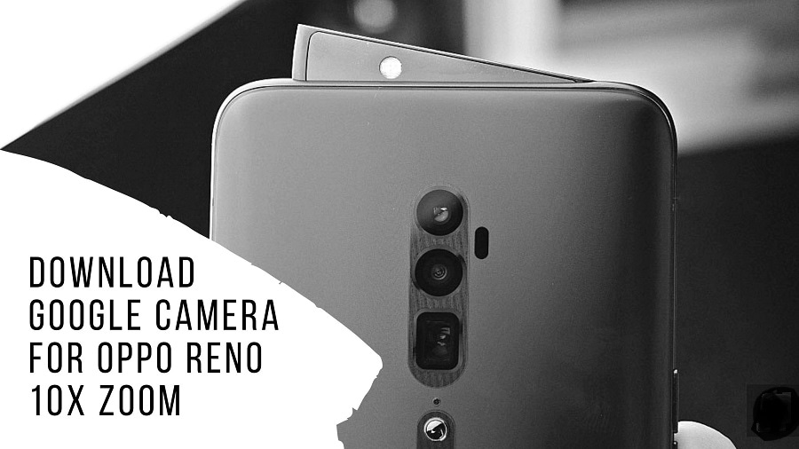 Download Google Camera For OPPO Reno 10X Zoom