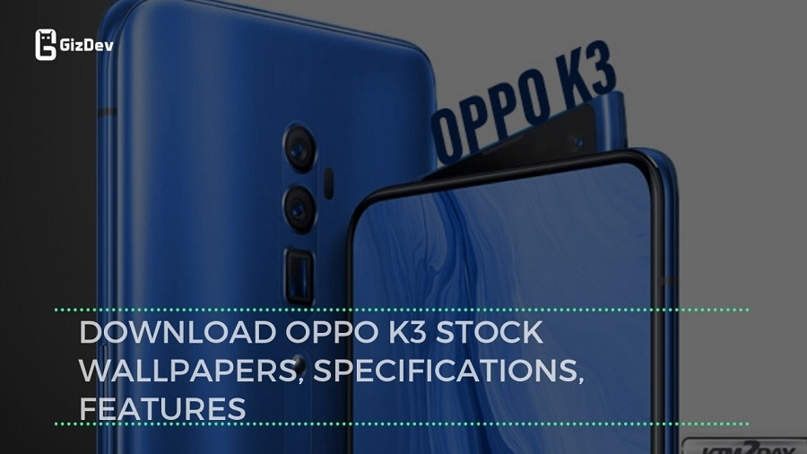 Download OPPO K3 Stock Wallpapers, Specifications, Features
