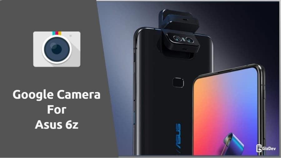 Google Camera For Asus 6z
