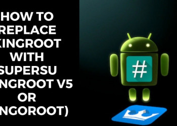How To Replace KingRoot With SuperSu (Kingroot V5 or Kingoroot)