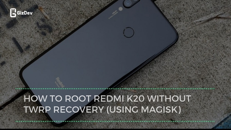 How To Root Redmi K20 Without TWRP Recovery (Using Magisk)