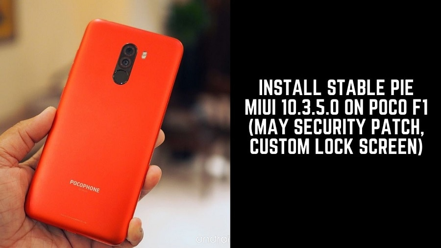 Install Stable Pie MIUI 10 3 5 0 On Poco F1 (May Security