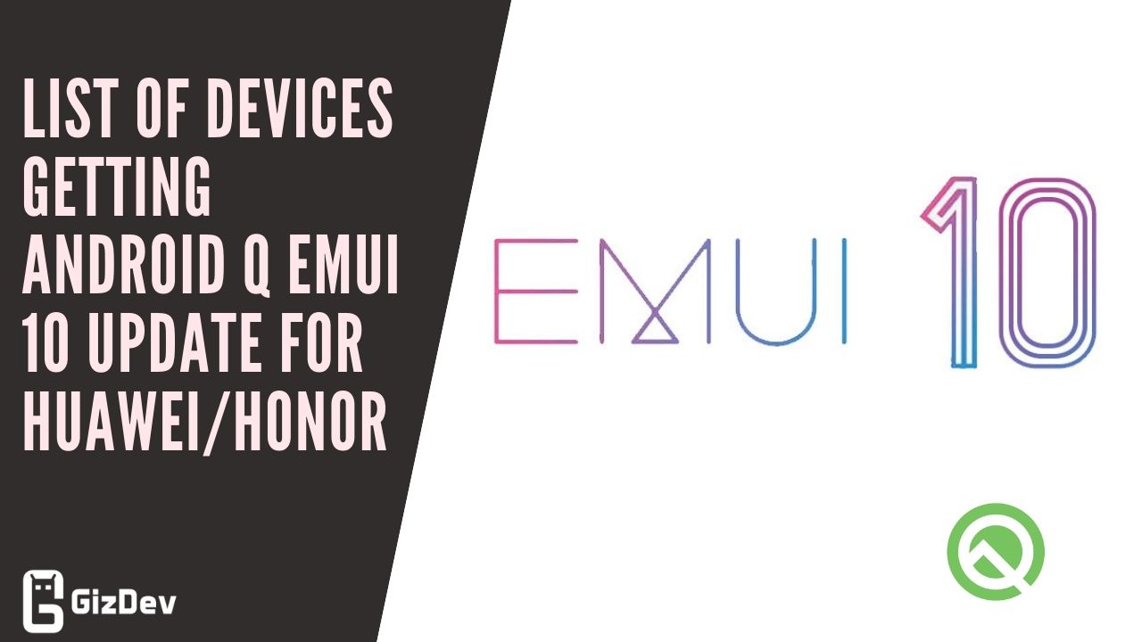 List Of Devices Getting Android Q EMUI 10 Update For Huawei/Honor