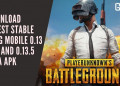 Download Latest Stable Pubg Mobile 0.13 APK And 0.13.5 BETA APK