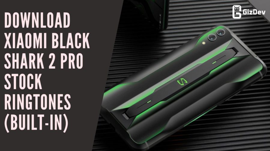 Download Xiaomi Black Shark 2 Pro Stock Ringtones (Built-In)