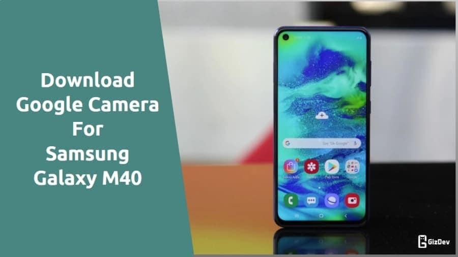 Google Camera 6.1 For Samsung Galaxy M40