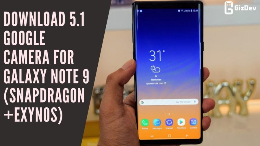 Download 5.1 Google Camera For Galaxy Note 9 (Snapdragon+Exynos)