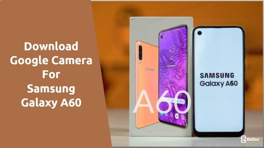 Google Camera 6.1 For Samsung Galaxy A60
